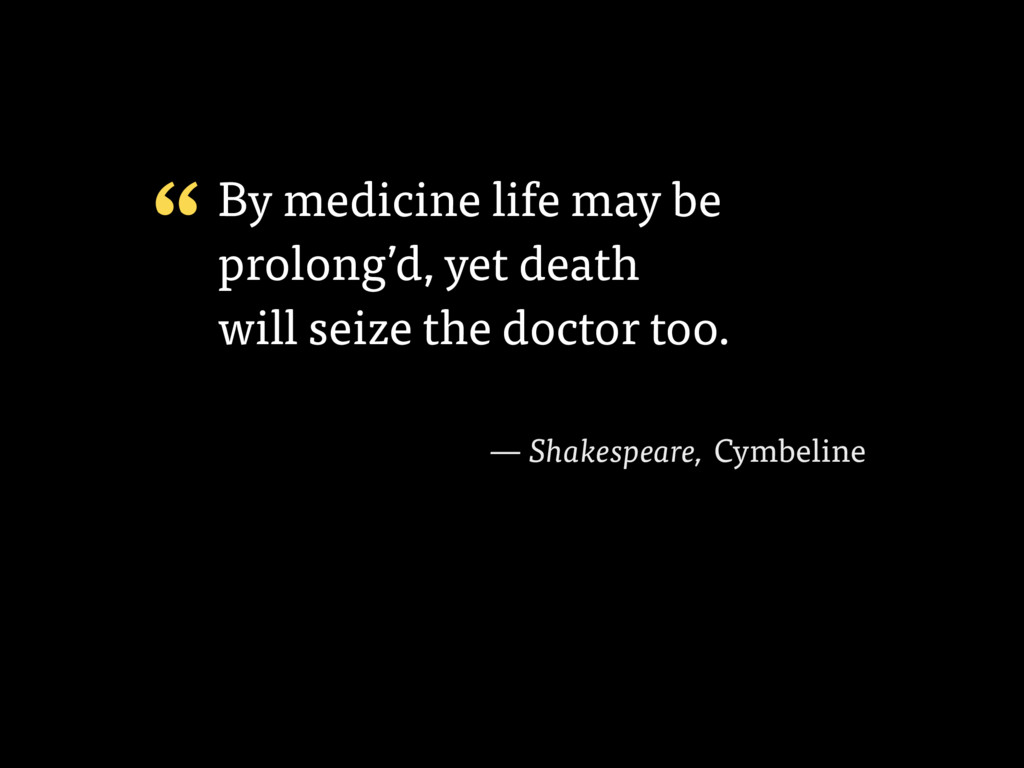 By medicine life may be prolong'd, yet death wi...