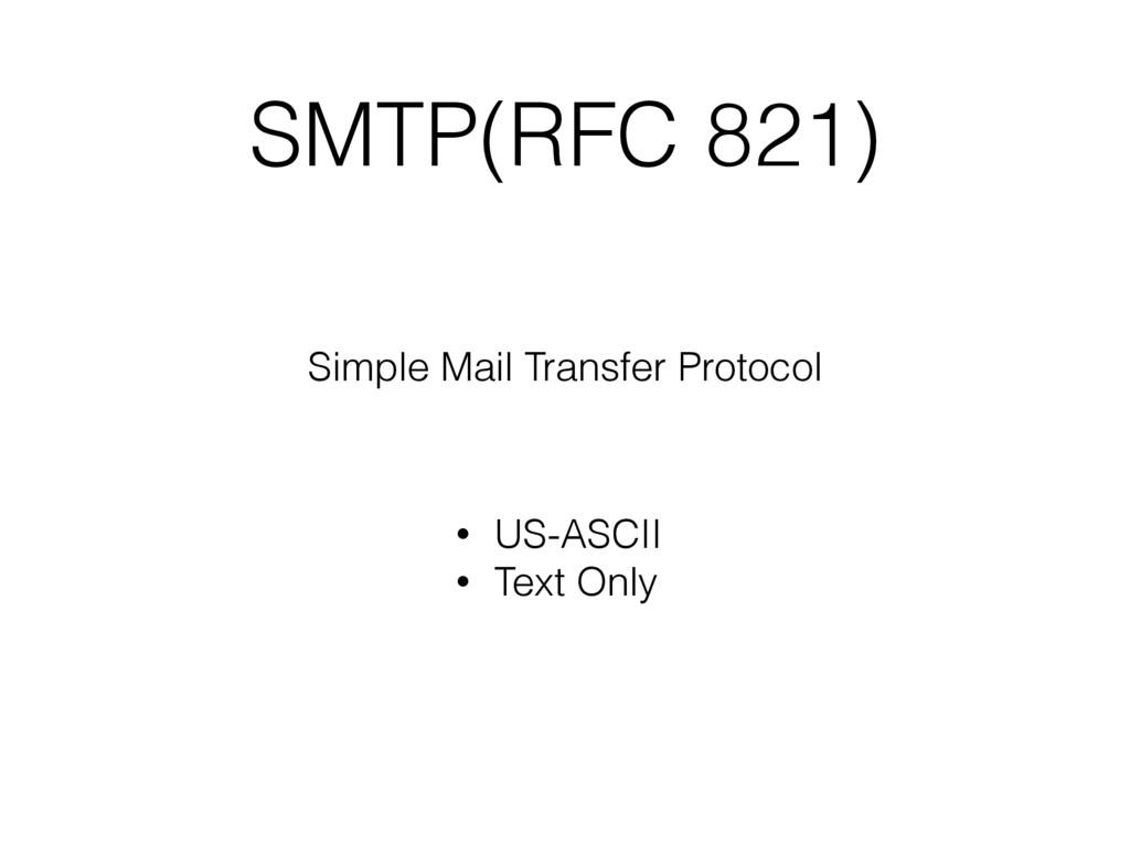 SMTP(RFC 821) Simple Mail Transfer Protocol • U...