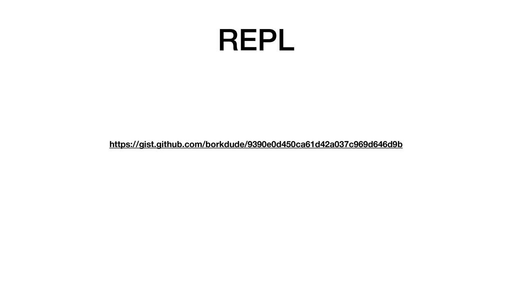 REPL https://gist.github.com/borkdude/9390e0d45...