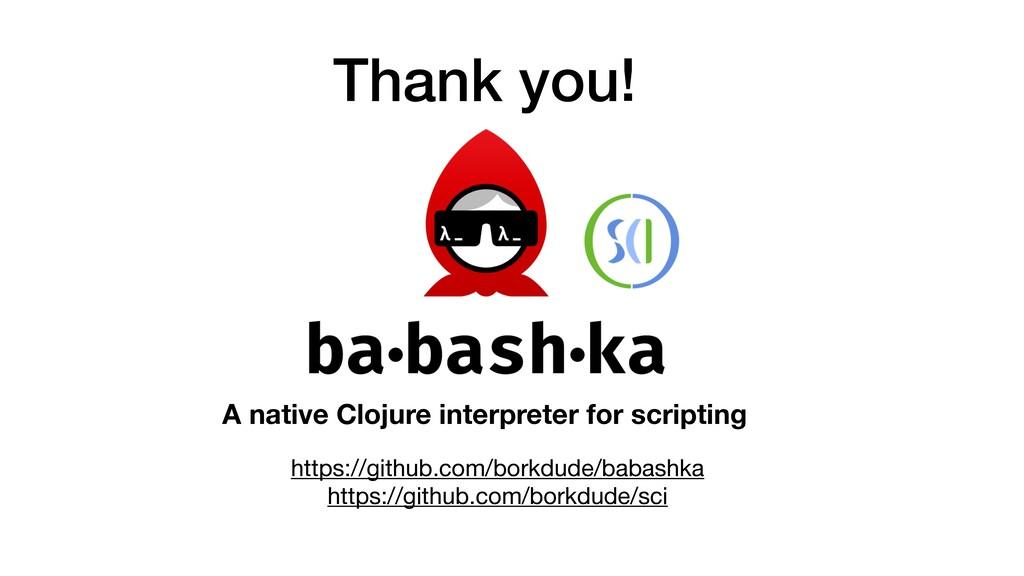Thank you! https://github.com/borkdude/babashka...