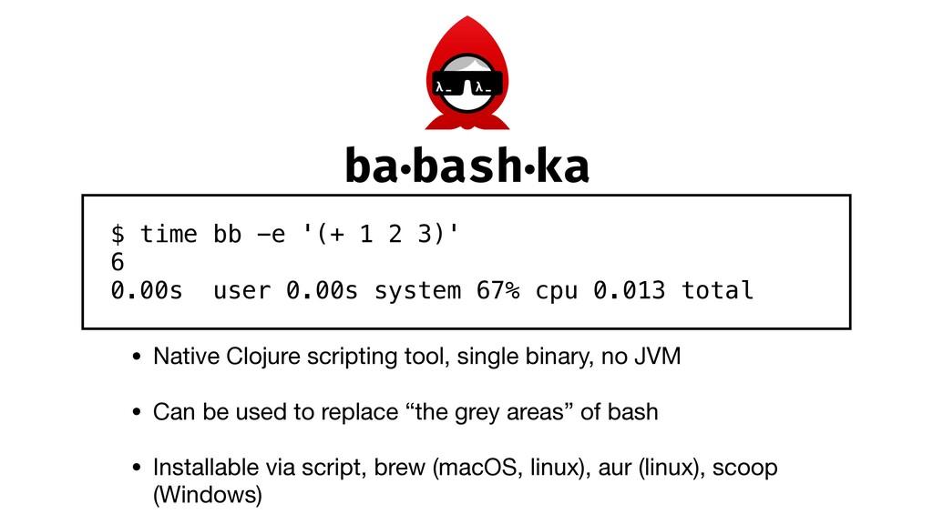 • Native Clojure scripting tool, single binary,...