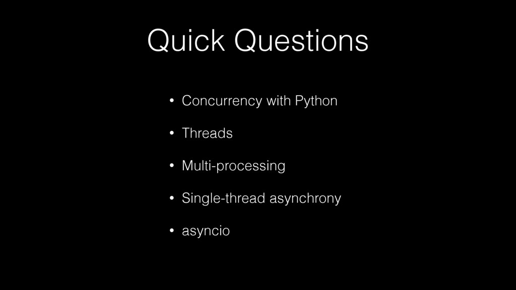 Quick Questions • Concurrency with Python • Thr...