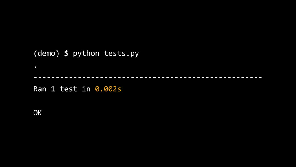 (demo) $ python tests.py . --------------------...