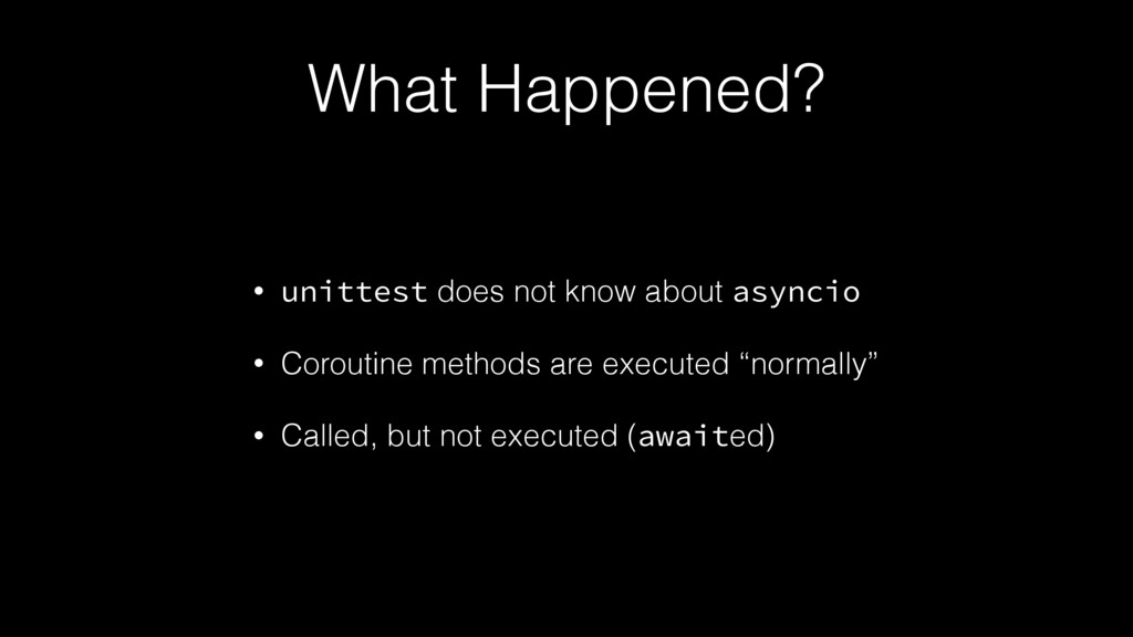 What Happened? • unittest does not know about a...