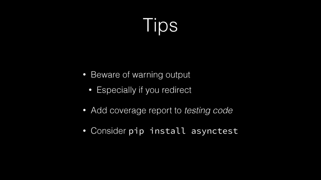 Tips • Beware of warning output • Especially if...