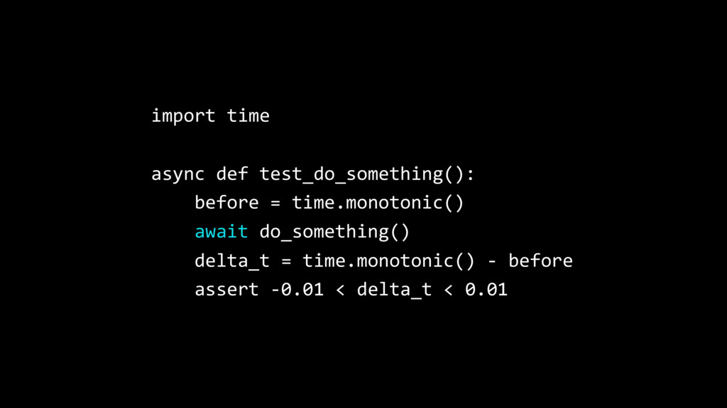 import time async def test_do_something(): befo...
