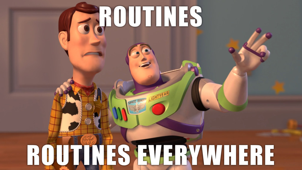ROUTINES ROUTINES EVERYWHERE