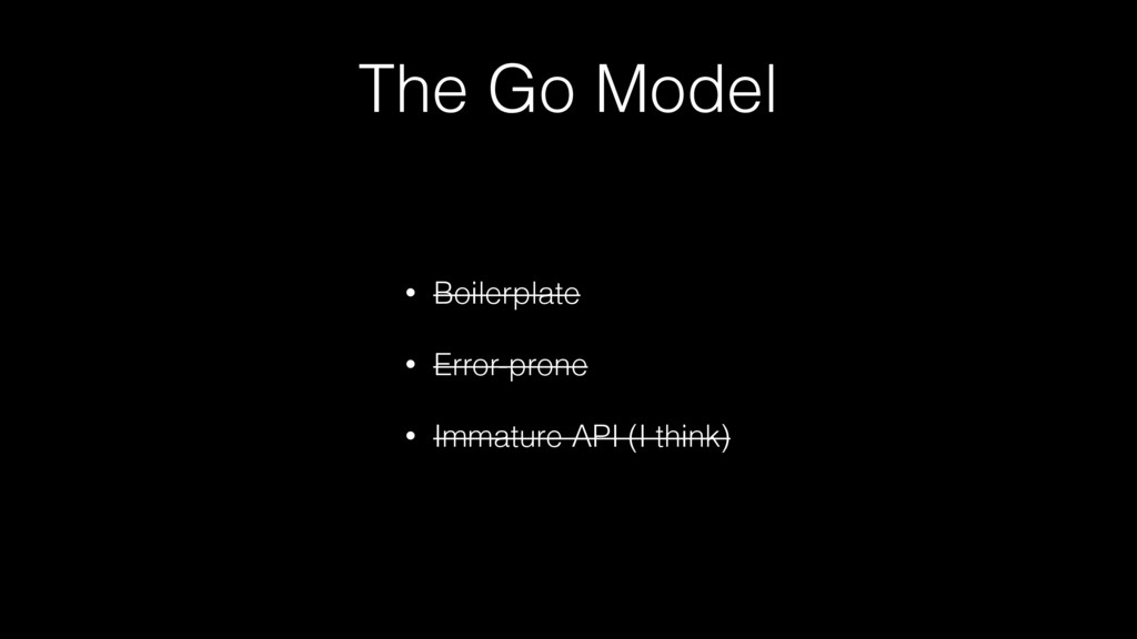 The Go Model • Boilerplate • Error-prone • Imma...