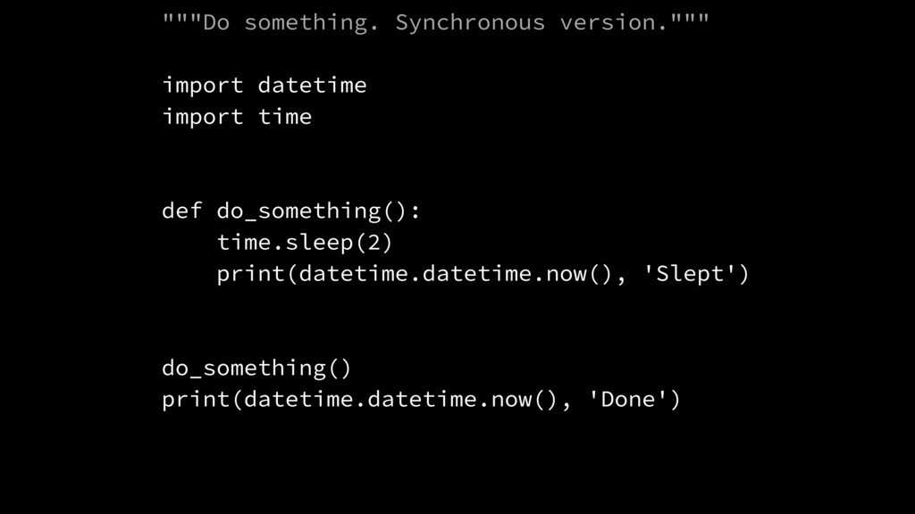 """""""Do something. Synchronous version."""""" import..."
