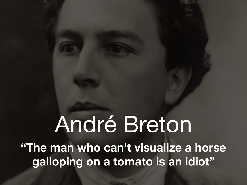 """André Breton """"The man who can't visualize a hor..."""