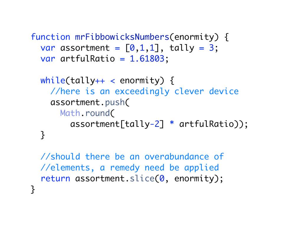function mrFibbowicksNumbers(enormity) { var as...