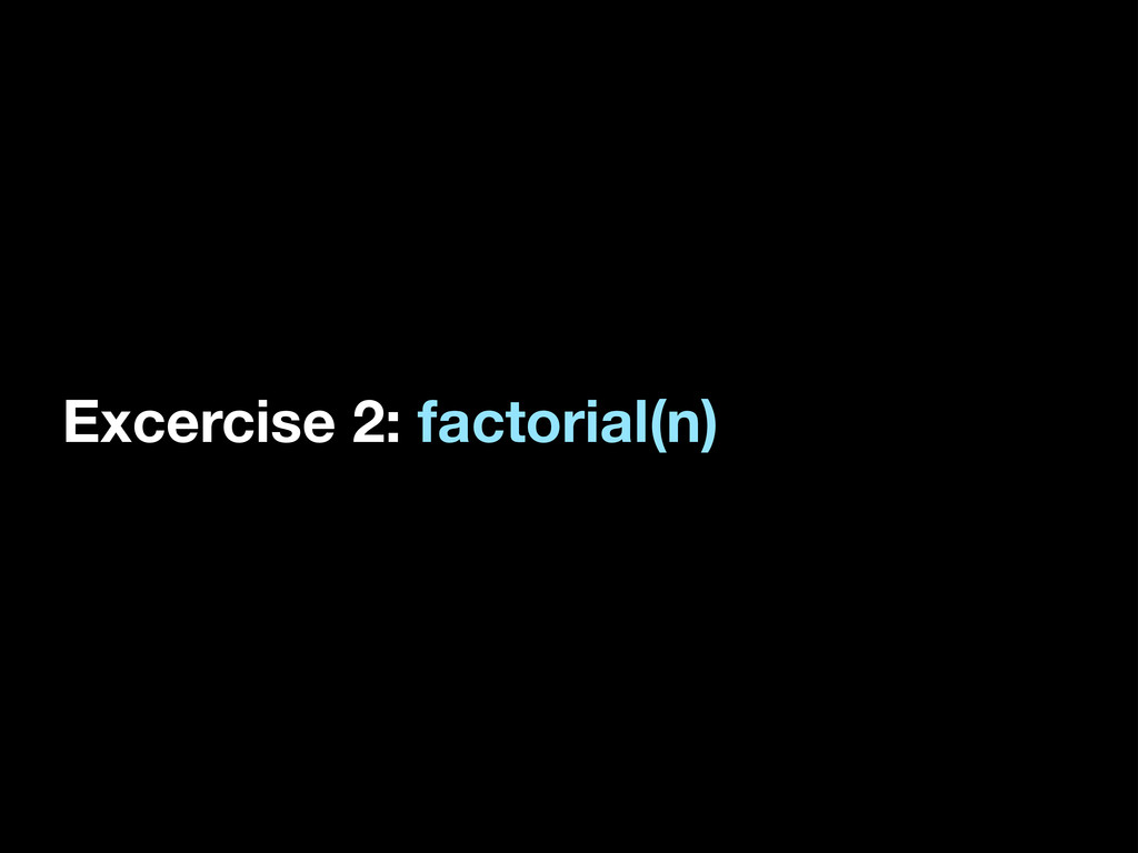 Excercise 2: factorial(n)