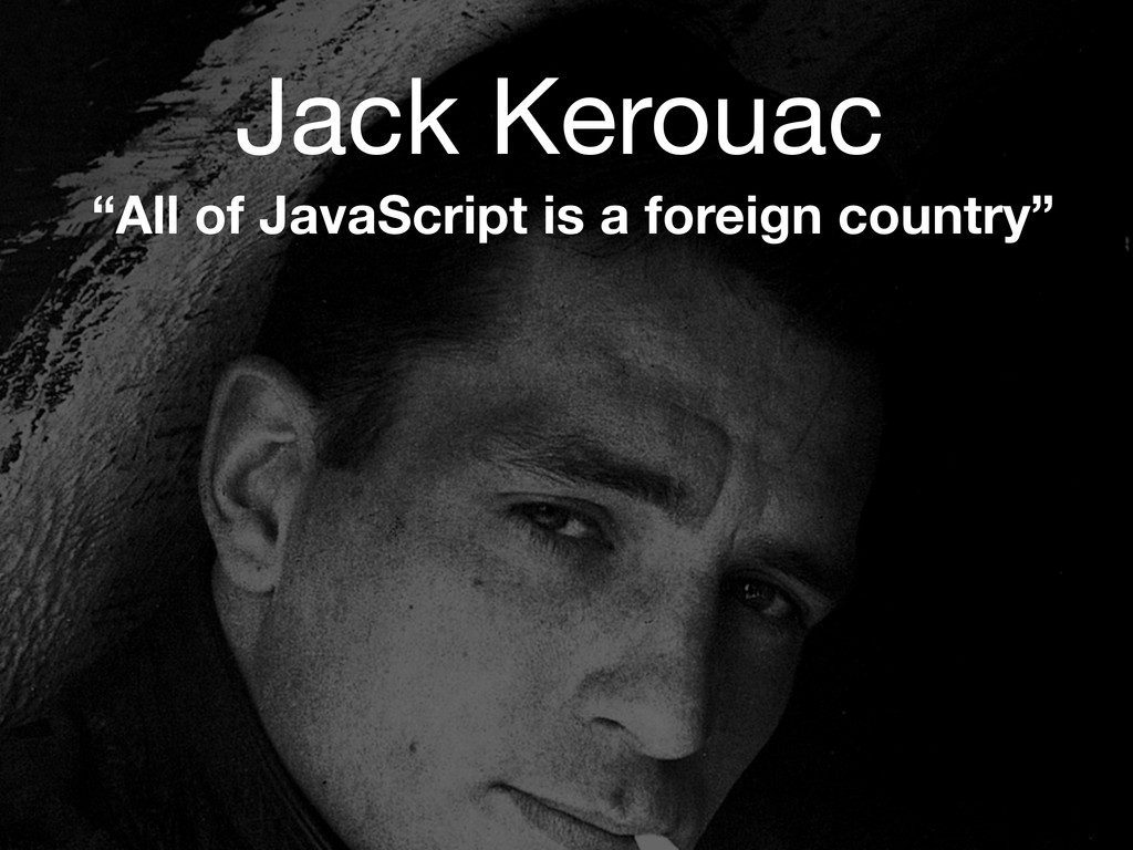 "Jack Kerouac ""All of JavaScript is a foreign co..."