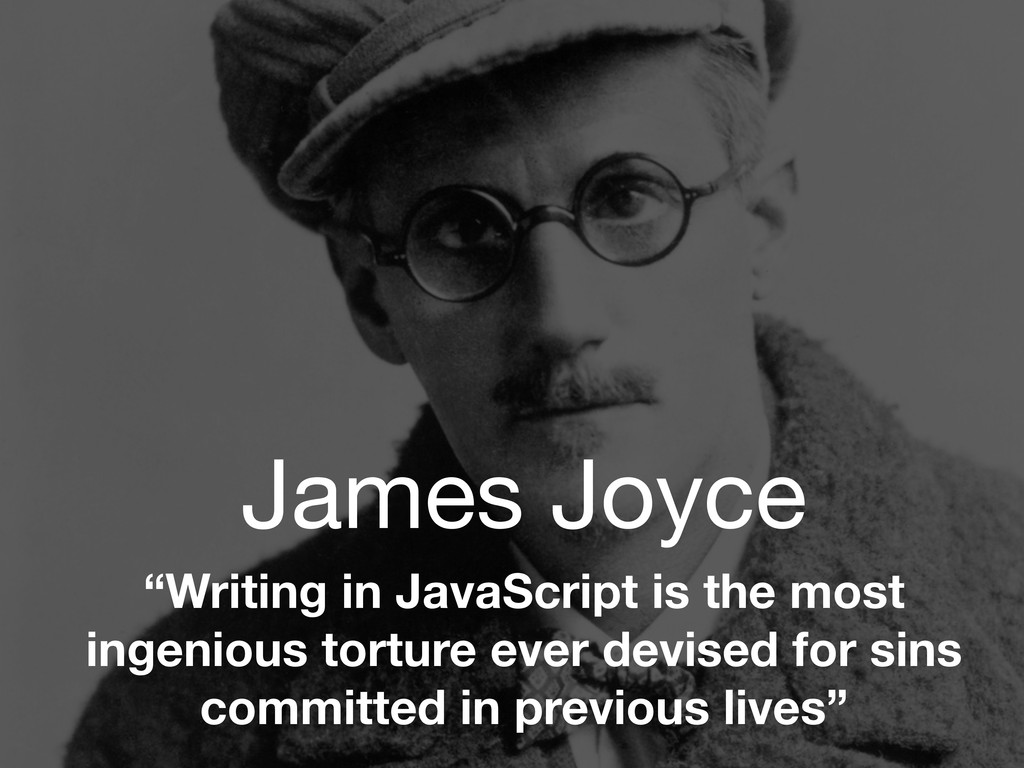 "James Joyce ""Writing in JavaScript is the most ..."