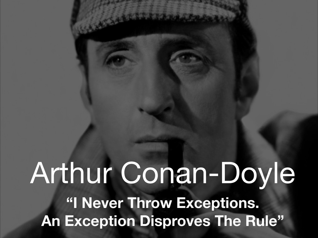 "Arthur Conan-Doyle ""I Never Throw Exceptions. A..."