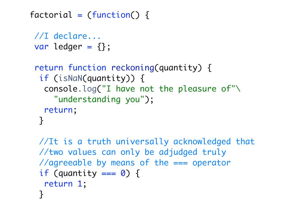 factorial = (function() { //I declare... var le...