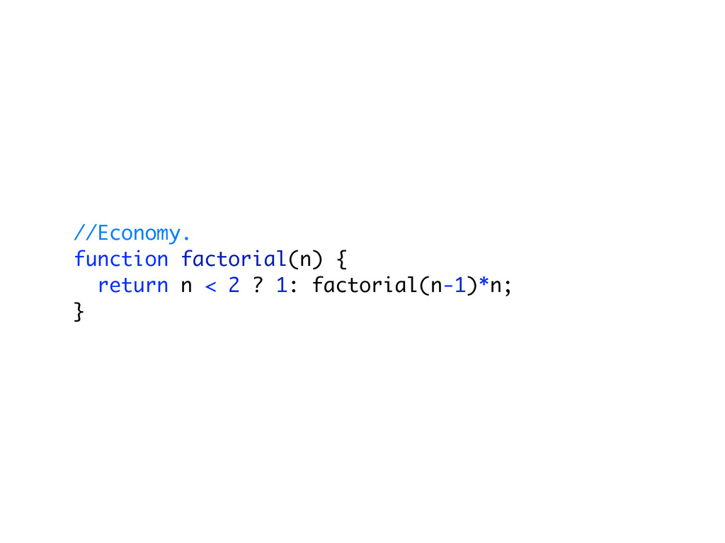 //Economy. function factorial(n) { return n < 2...