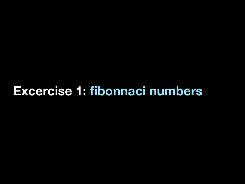 Excercise 1: fibonnaci numbers