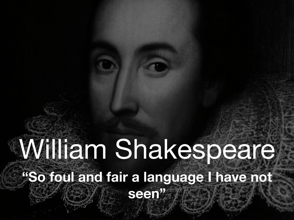 "William Shakespeare ""So foul and fair a languag..."