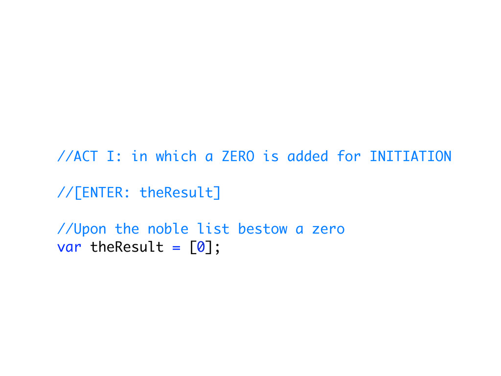 //ACT I: in which a ZERO is added for INITIATIO...