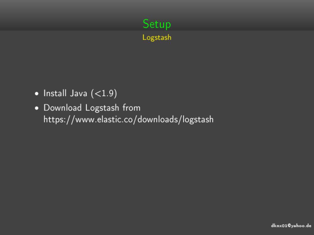 dknx01@yahoo.de Setup Logstash • Install Java (...