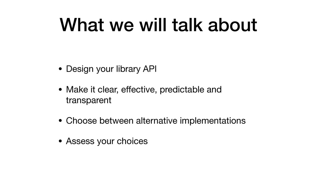 What we will talk about • Design your library A...