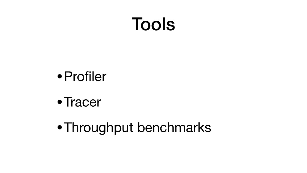 Tools •Profiler  •Tracer  •Throughput benchmarks