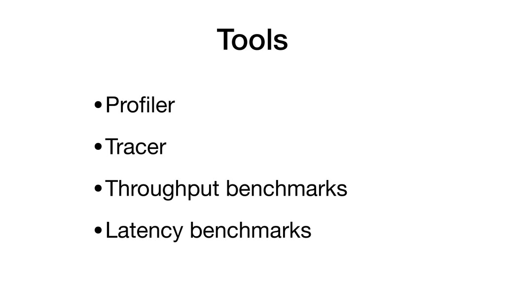 Tools •Profiler  •Tracer  •Throughput benchmarks...
