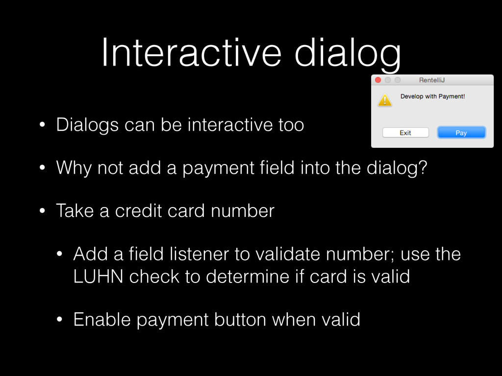 Interactive dialog • Dialogs can be interactive...