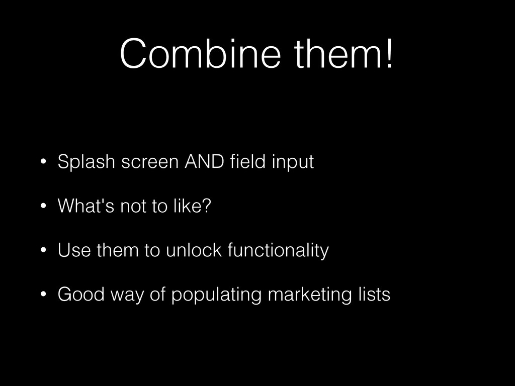 Combine them! • Splash screen AND field input • ...