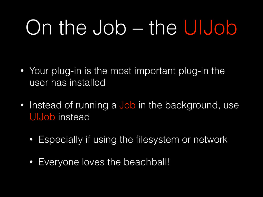 On the Job – the UIJob • Your plug-in is the mo...
