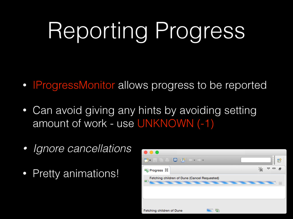 Reporting Progress • IProgressMonitor allows pr...