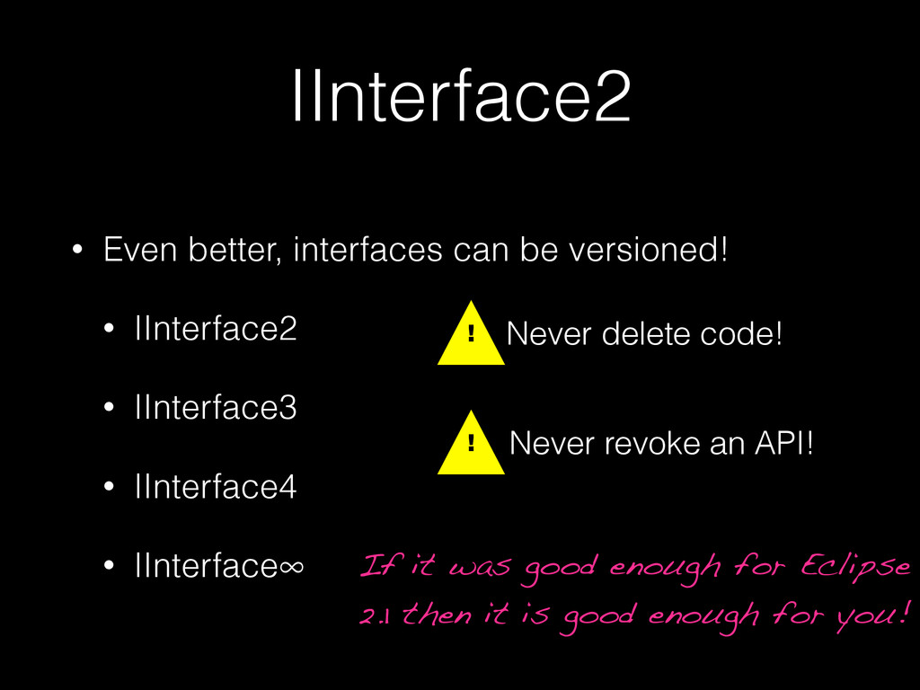 IInterface2 • Even better, interfaces can be ve...