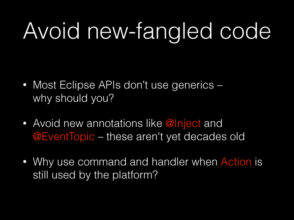Avoid new-fangled code • Most Eclipse APIs don'...