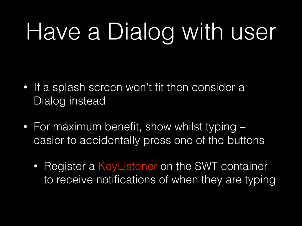 Have a Dialog with user • If a splash screen wo...