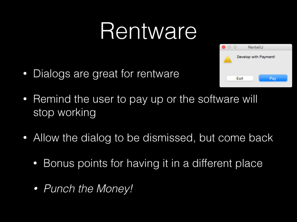 Rentware • Dialogs are great for rentware • Rem...