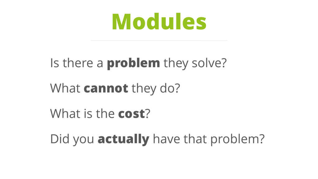 Modules Is there a problem they solve? What can...