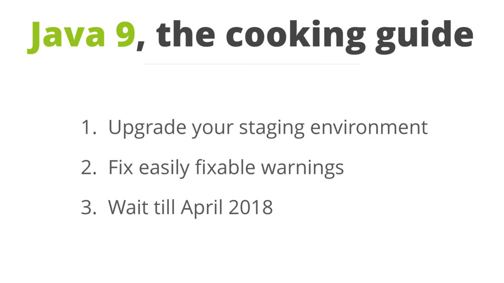 Java 9, the cooking guide 1. Upgrade your stagi...