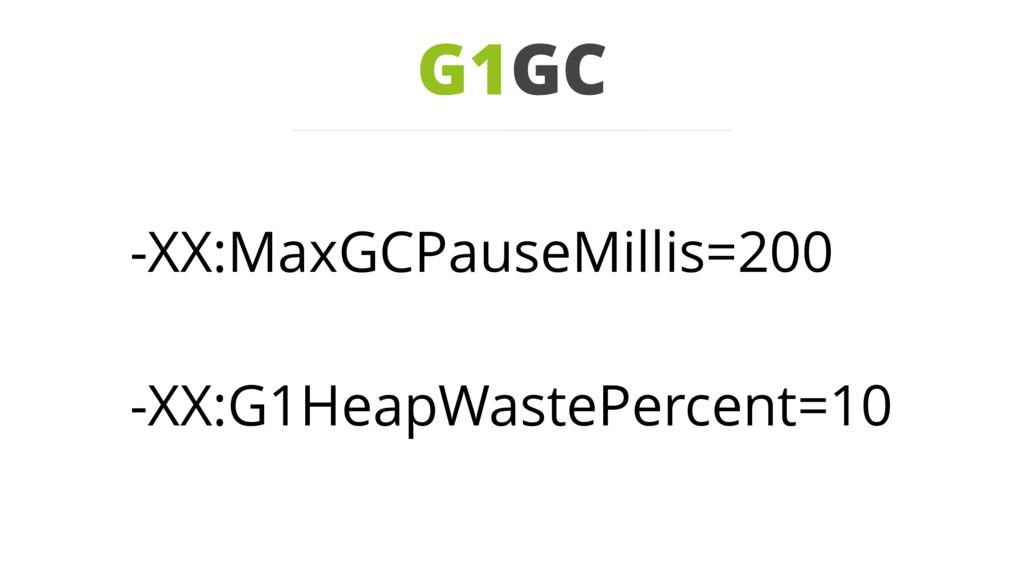 G1GC -XX:MaxGCPauseMillis=200 -XX:G1HeapWastePe...