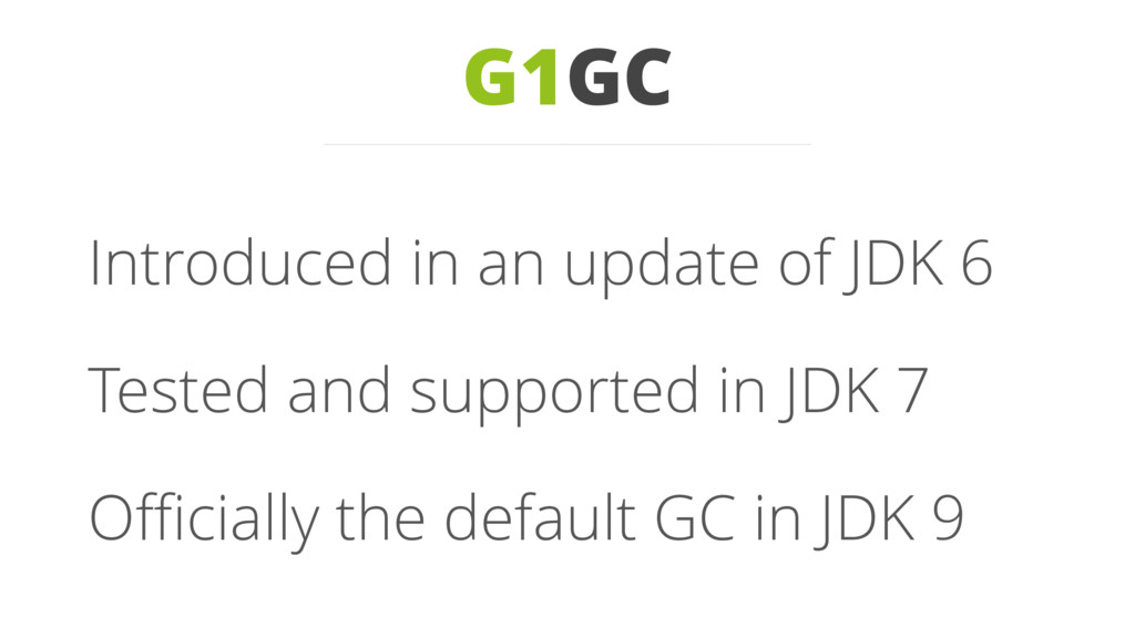 G1GC Introduced in an update of JDK 6 Tested an...