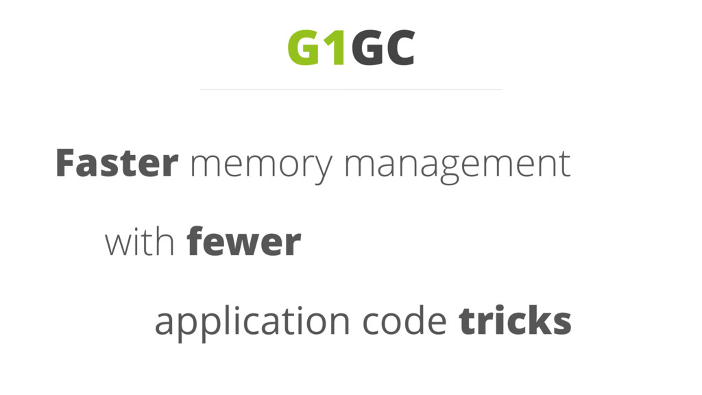 G1GC Faster memory management with fewer applic...