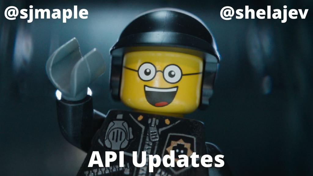 @sjmaple @shelajev API Updates