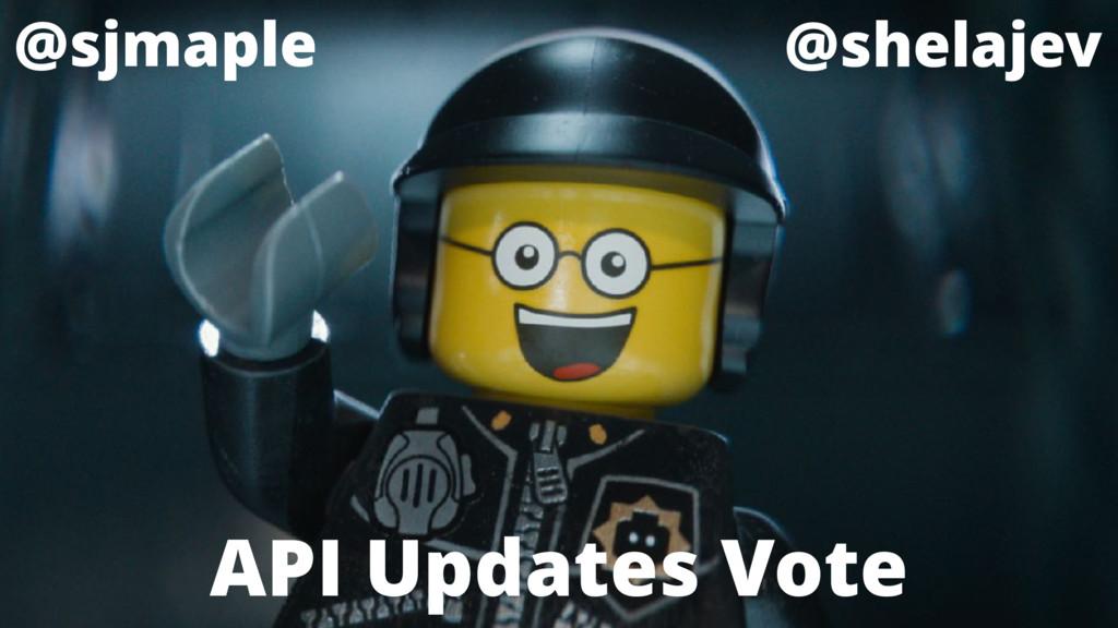 @sjmaple @shelajev API Updates Vote