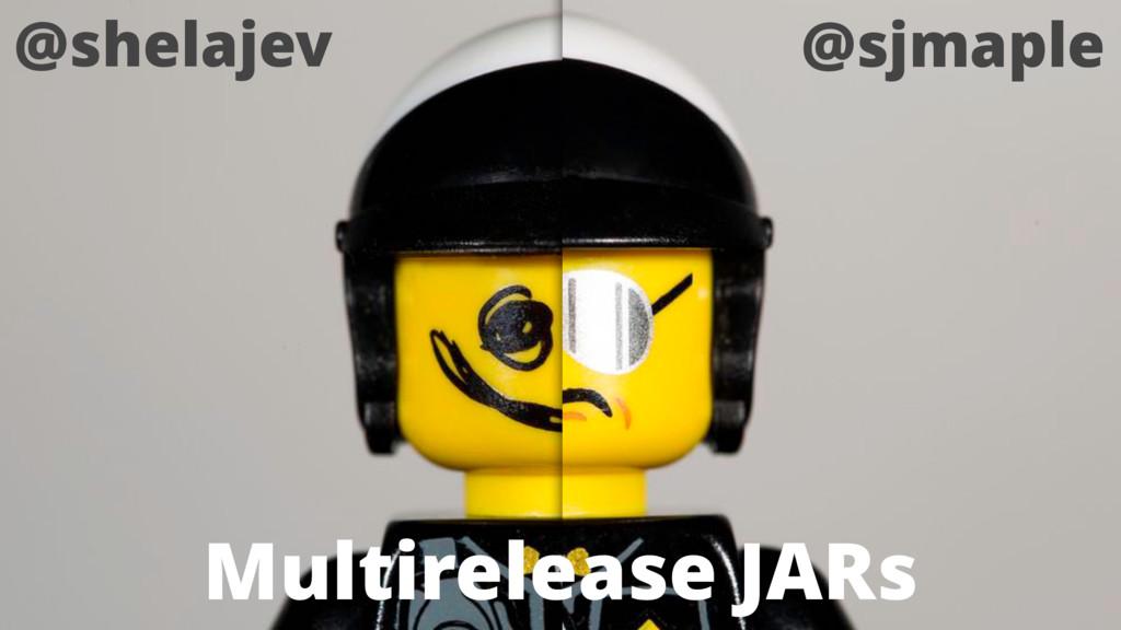 Multirelease JARs @shelajev @sjmaple