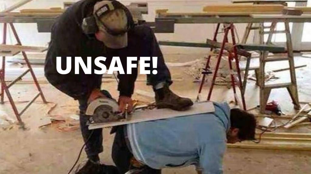 UNSAFE!