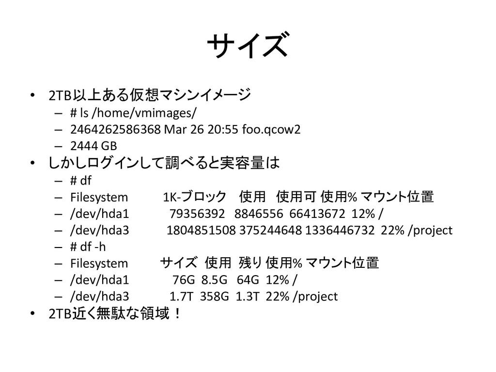 サイズ • 2TB以上ある仮想マシンイメージ – # ls /home/vmimages/ –...
