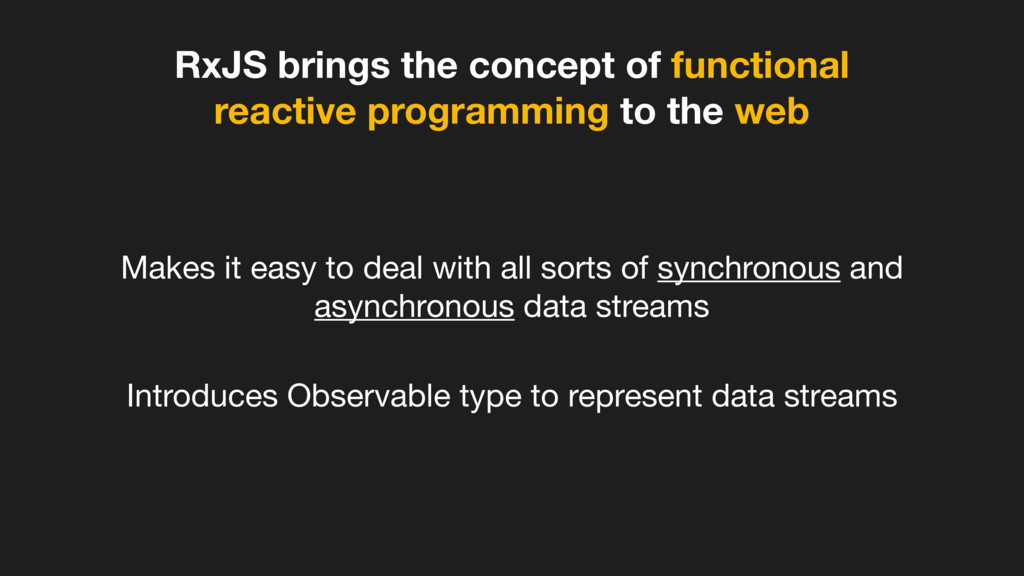RxJS brings the concept of functional reactive ...