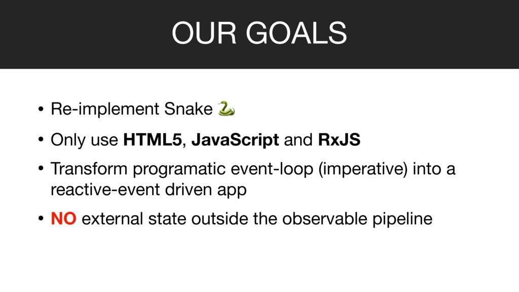 OUR GOALS • Re-implement Snake    • Only use HT...