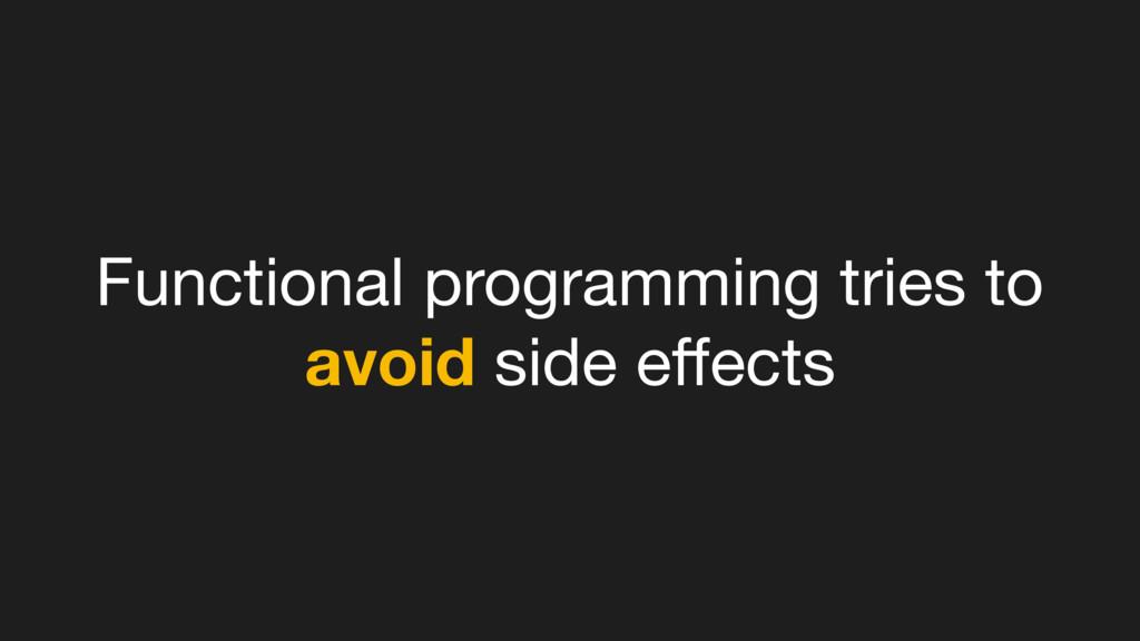 Functional programming tries to avoid side effec...