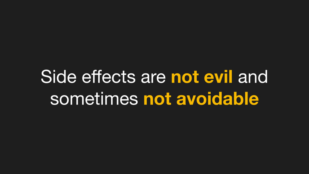 Side effects are not evil and sometimes not avoi...